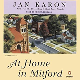 At Home in Mitford     A Novel              By:                                                                                                                                 Jan Karon                               Narrated by:                                                                                                                                 John McDonough                      Length: 19 hrs and 20 mins     2,156 ratings     Overall 4.5