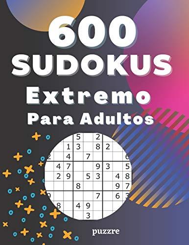 600 Sudokus Extremo Para Adultos: Libro Del Rompecabezas Juegos De Lógica