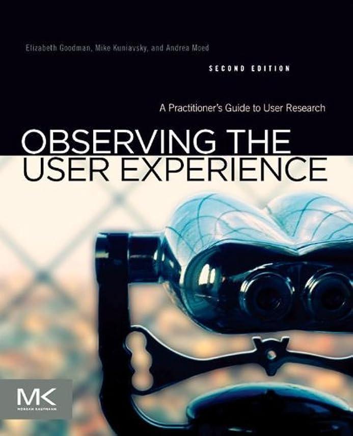 固める緊張する謝るObserving the User Experience: A Practitioner's Guide to User Research (English Edition)