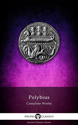 Delphi Complete Works of Polybius (Illustrated) (Delphi Ancient Classics Book 31)