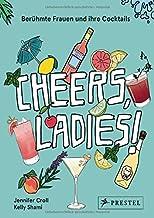 Cheers, Ladies!: Berühmte Frauen und ihre Cocktails