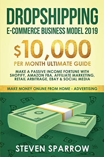 Dropshipping E-commerce Business Model 2019: $10,000/month Ultimate Guide - Make a Passive Income...