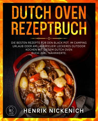 Dutch Oven Rezeptbuch: Die besten Rezepte für den Black Pot. Im Camping Urlaub oder am Lagerfeuer! Leckeres Outdoor Kochen mit diesem Dutch Oven Buch. Inkl. Nährwerte. Das Dutch Oven Buch.1