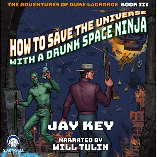 How to Save the Universe with a Drunk Space Ninja Audiobook By Jay Key cover art