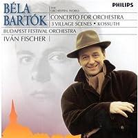 Bela Bartok: Concerto for Orchestra; 3 Village Scenes; Kossuth
