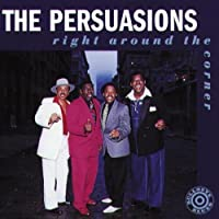 Right Around the Corner by The Persuasions
