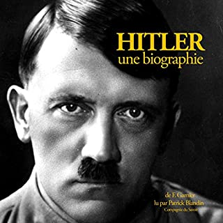 Hitler, une biographie                   Written by:                                                                                                                                 Frédéric Garnier                               Narrated by:                                                                                                                                 Patrick Blandin                      Length: 2 hrs and 53 mins     1 rating     Overall 5.0