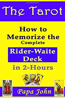 The Tarot: How to Memorize the Complete  Rider-Waite Deck  in Just 2-Hours