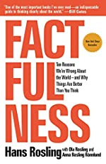 Factfulness - Ten Reasons We're Wrong about the World--And Why Things Are Better Than You Think de Hans Rosling