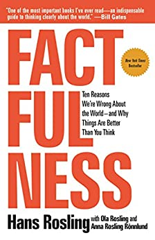 Factfulness: Ten Reasons We're Wrong About the World--and Why Things Are Better Than You Think by [Hans Rosling, Anna Rosling Rönnlund, Ola Rosling]