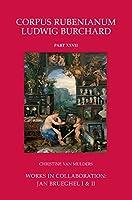 Works in Collaboration: Jan Brueghel I & II (Corpus Rubenianum Ludwig Burchard)