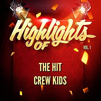 Highlights of the Hit Crew Kids, Vol. 1