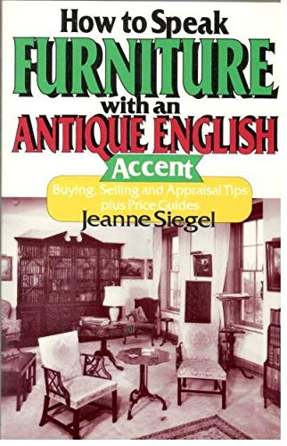 How to Speak Furniture With an Antique English Accent: Buying, Selling and Appraisal Tips Plus Price Guides