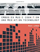 Embodied Music Cognition and Mediation Technology (The MIT Press)