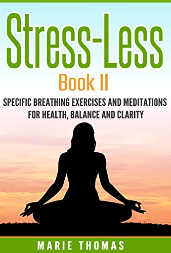 Book: Stress-Less Book II - Specific Breathing Exercises and Meditations for Health, Balance and Clarity by Marie Thomas