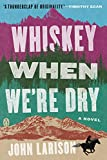 Whiskey When We're Dry: A Novel (English Edition)