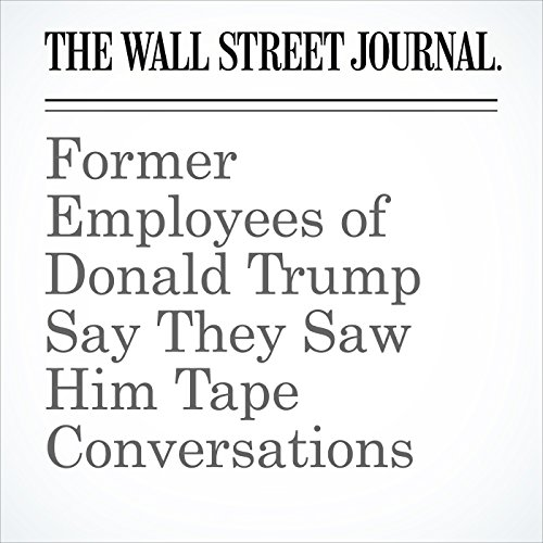 Former Employees of Donald Trump Say They Saw Him Tape Conversations copertina