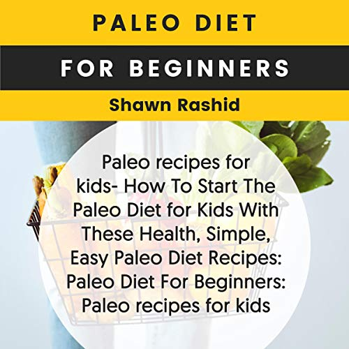 Paleo Diet for Beginners: Paleo Recipes for Kids - How to Start the Paleo Diet for Kids with These Health, Simple, Easy Paleo Diet Recipes audiobook cover art