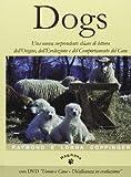 Dogs. Una nuova sorprendente chiave di lettura dell'origine, dell'evoluzione e del comportamento del cane. Con DVD