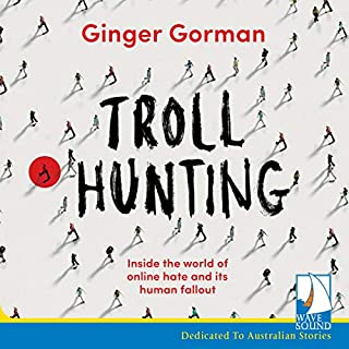 Troll Hunting                   By:                                                                                                                                 Ginger Gorman                               Narrated by:                                                                                                                                 Jo Van Es                      Length: 10 hrs and 25 mins     9 ratings     Overall 4.1