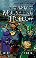 A Journey to Mouseling Hollow: Book 1: The Fabled Two