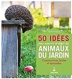50 idées pour nourrir et loger les animaux du jardin