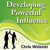 Developing Powerful Influence: Create Powerful Character Traits and Master Your Skills in 30-Minutes