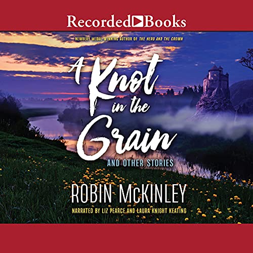 A Knot in the Grain Audiobook By Robin McKinley cover art