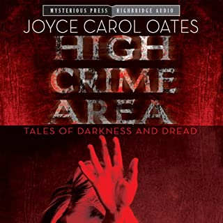 High Crime Area     Tales of Darkness and Dread              By:                                                                                                                                 Joyce Carol Oates                               Narrated by:                                                                                                                                 Julia Whelan,                                                                                        Ray Chase,                                                                                        Donna Postel,                   and others                 Length: 7 hrs and 6 mins     9 ratings     Overall 4.3