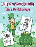 Fête de la Saint-Patrick Livre de coloriage: Livre à colorier pour les tout-petits et les enfants d'âge préscolaire rempli de lutins(Cadeau de la Saint-Patrick pour les enfants)