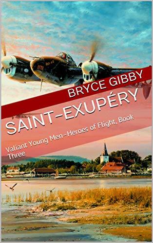 Saint-Exupéry: Valiant Young Men–Heroes of Flight, Book Three (English Edition)