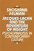 Jacques Lacan and the Adventure of Insight: Psychoanalysis in Contemporary Culture