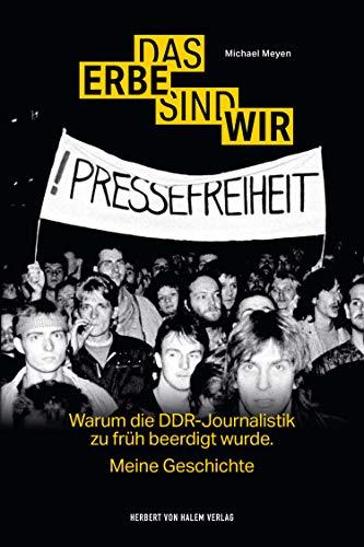 Das Erbe sind wir: Warum die DDR-Journalistik zu früh beerdigt wurde.