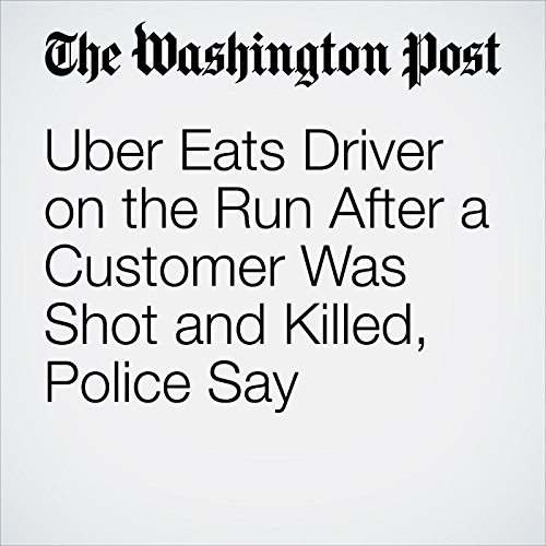 Uber Eats Driver on the Run After a Customer Was Shot and Killed, Police Say copertina