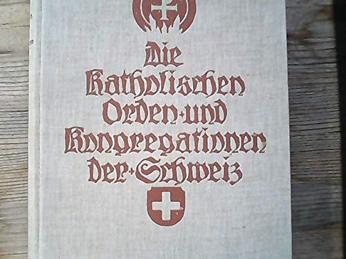 Die katholischen Orden und Kongregationen der Schweiz.