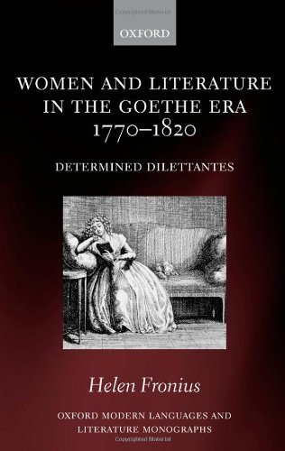 Women and Literature in the Goethe Era 1770-1820: Determined Dilettantes (Oxford Modern Languages and Literature Monographs) (English Edition)