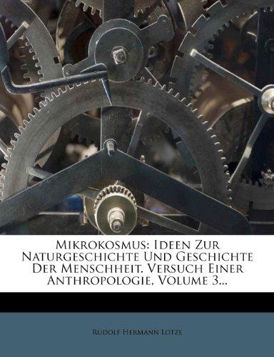 Mikrokosmus: Ideen Zur Naturgeschichte Und Geschichte Der Menschheit. Versuch Einer Anthropologie, Volume 3...