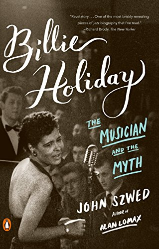 Compare Textbook Prices for Billie Holiday: The Musician and the Myth Reprint Edition ISBN 9780143107965 by Szwed, John