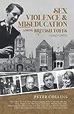 Sex Violence & Miseducation Among British Toffs (1945-1975)