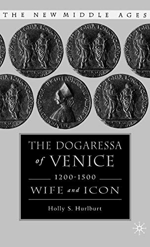 The Dogaressa of Venice, 1200-1500: Wives and Icons (The New Middle Ages)