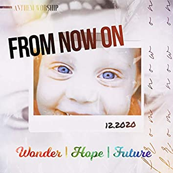 From Now on (Wonder, Hope, Future)