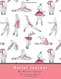 Ballet Journal: Ballet Journal Practice Notes for Ballerinas. An inspirational Journal that will encourage ballerinas to reflect on their Ballet ... A beautiful keepsake memory book.