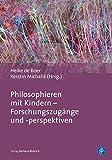 Philosophieren mit Kindern - Forschungszugänge und -perspektiven