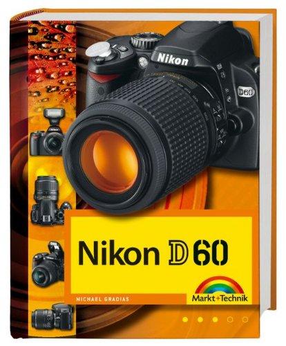 Nikon D60 - Die digitalkamera.de Buchempfehlung: Fotobuch und detaillierter Wegweiser zur Kamera mit Workshopteil für Available Light, Makrofotografie und Motorsportfotos durchgehend komplett in Farbe