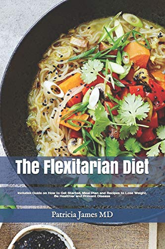 Thе Flexitarian Diet: Includes Guide on How to Get Started, Meal Plan and Recipes tо Lоѕе Weight, Bе Healthier and Prevent Disease: Includes Guide on ... Bе Healthier and Prevent Disease