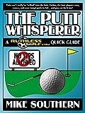 The Putt Whisperer: A RuthlessGolf.com Quick Guide