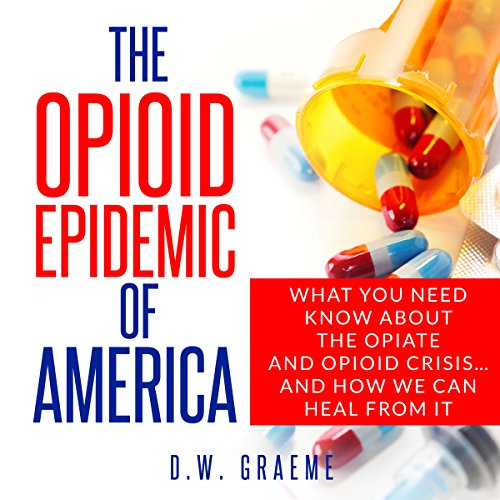 The Opioid Epidemic of America audiobook cover art