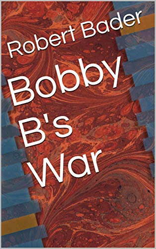 Bobby B's War (English Edition)