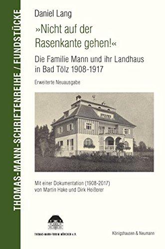"""""""Nicht auf der Rasenkante gehen!"""": Die Familie Mann und ihr Landhaus in Bad Tölz 1908-1917; erweiterte Neuausgabe (Thomas-Mann-Schriftenreihe, Fundstücke)"""