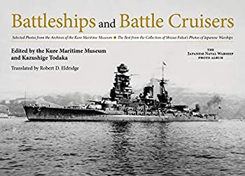 Battleships and Battle Cruisers  Selected Photos from the Archives of the Kure Maritime Museum The Best from the Collection of Shizuo Fukui s Photos ..  The Japanese Naval Warship Photo Albums